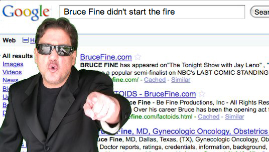 Bruce Fine didn't start the fire!